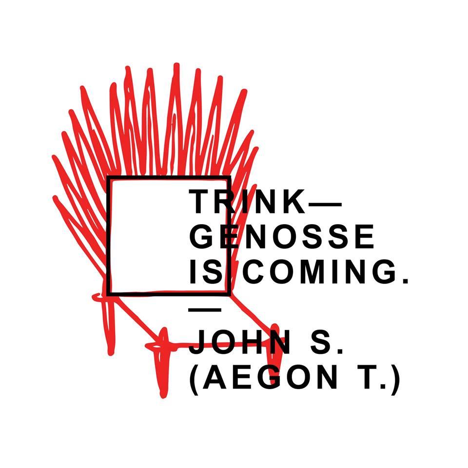 Trink-Genosse is coming.