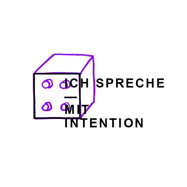 Praktik des Gelingens #6: Ich spreche mit Intention
